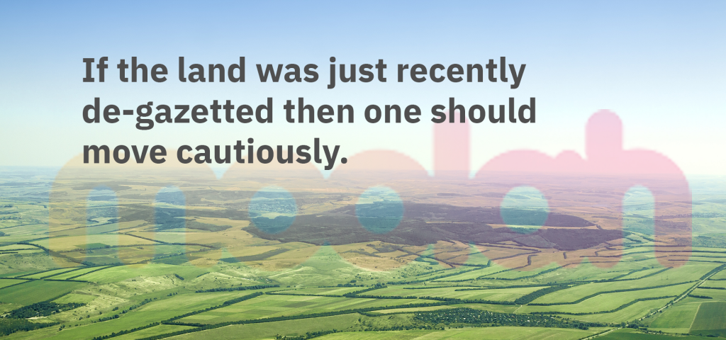 If the land was just recently de-gazetted then one should move cautiously when buying property.