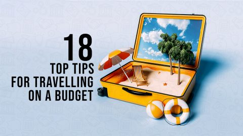 18 TOP TIPS FOR TRAVELLING ON A BUDGET